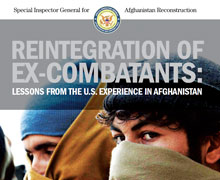 SIGAR released its 7th lessons learned report, examining post-2001 reintegration efforts in Afghanistan, and opportunities and constraints for reintegration now and in the future.